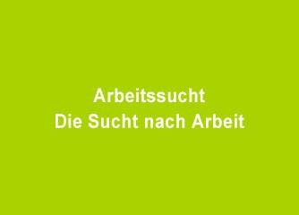 Arbeitssucht – Die Sucht nach Arbeit - Wien
