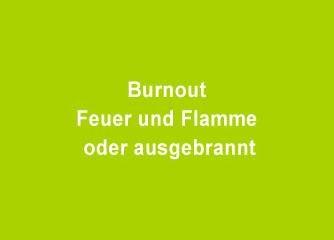 Burnout – Feuer und Flamme oder ausgebrannt - Salzburg