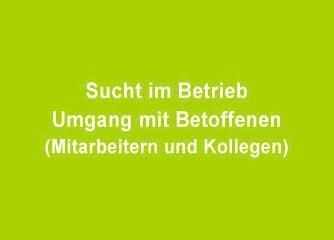 Sucht im Betrieb Umgang mit Mitarbeitern und Kollegen - Wien